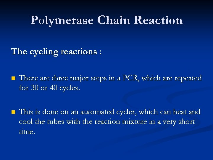Polymerase Chain Reaction The cycling reactions : n There are three major steps in