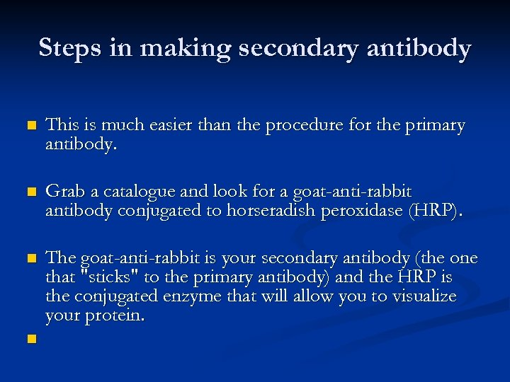 Steps in making secondary antibody n This is much easier than the procedure for