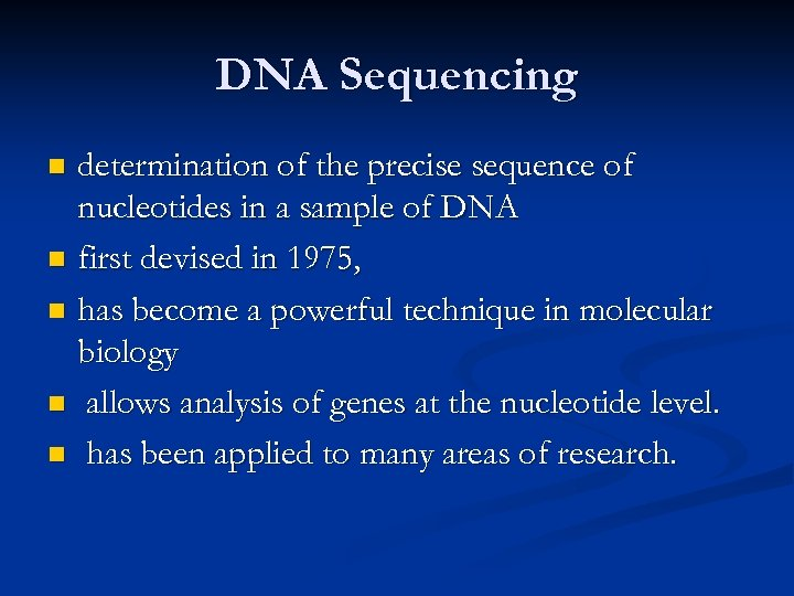DNA Sequencing determination of the precise sequence of nucleotides in a sample of DNA