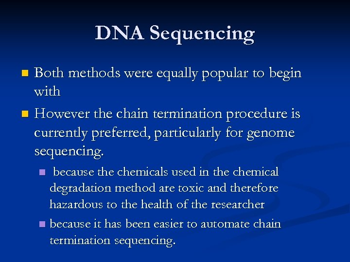 DNA Sequencing Both methods were equally popular to begin with n However the chain
