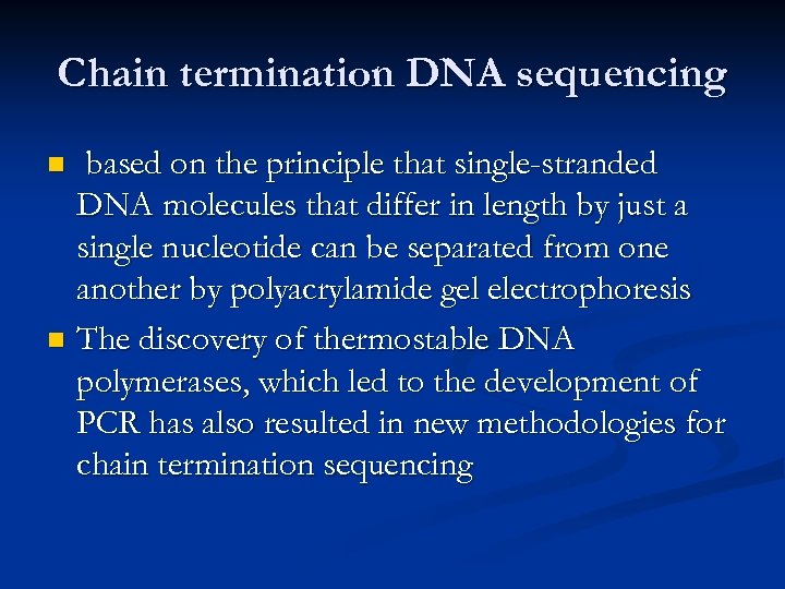 Chain termination DNA sequencing based on the principle that single-stranded DNA molecules that differ