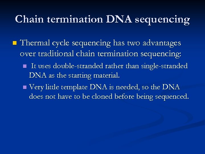 Chain termination DNA sequencing n Thermal cycle sequencing has two advantages over traditional chain