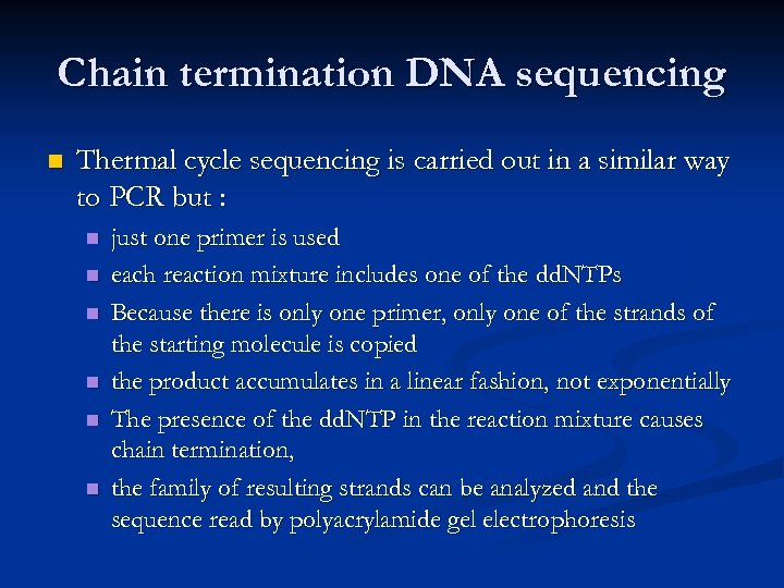 Chain termination DNA sequencing n Thermal cycle sequencing is carried out in a similar