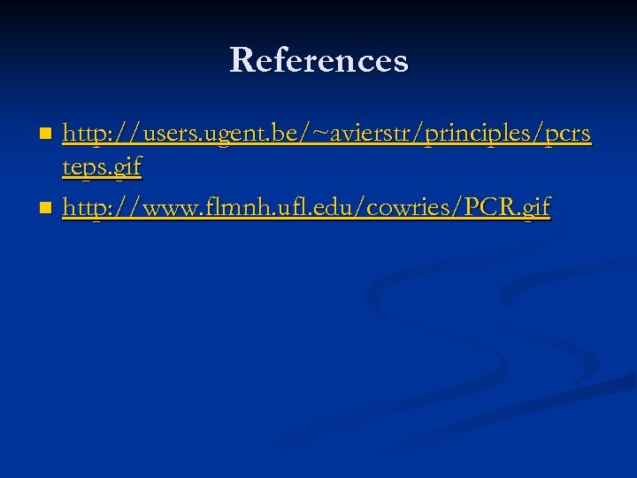 References http: //users. ugent. be/~avierstr/principles/pcrs teps. gif n http: //www. flmnh. ufl. edu/cowries/PCR. gif