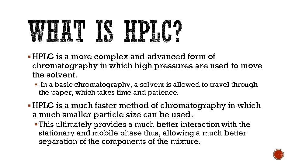 § HPLC is a more complex and advanced form of chromatography in which high