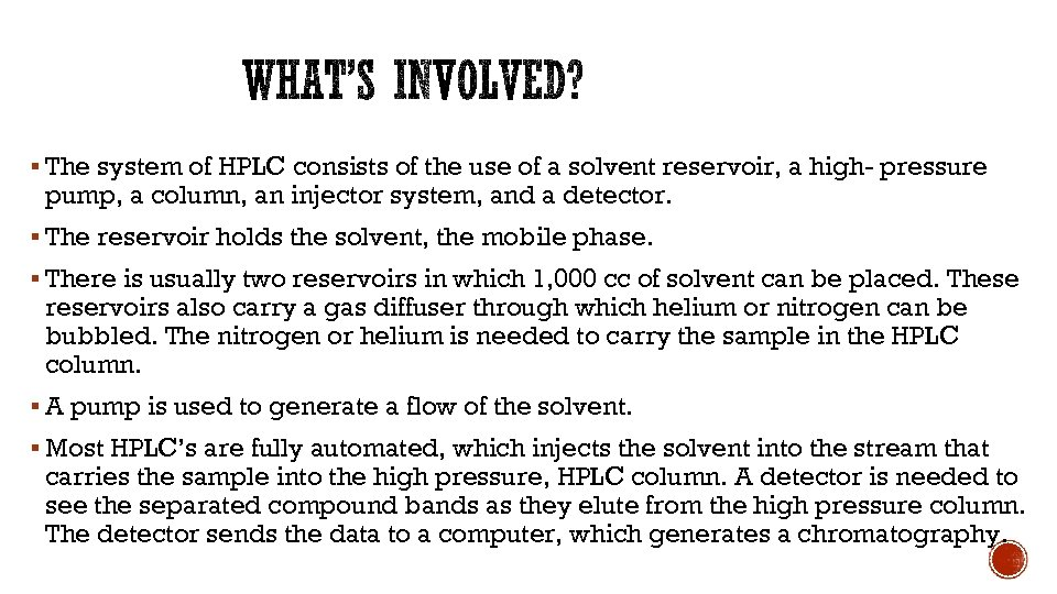 § The system of HPLC consists of the use of a solvent reservoir, a