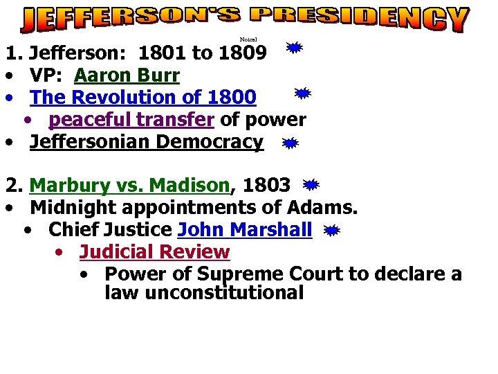 Notes 1 1. Jefferson: 1801 to 1809 • VP: Aaron Burr • The Revolution