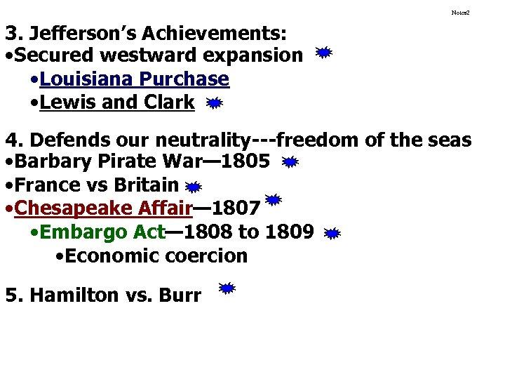 Notes 2 3. Jefferson's Achievements: • Secured westward expansion • Louisiana Purchase • Lewis