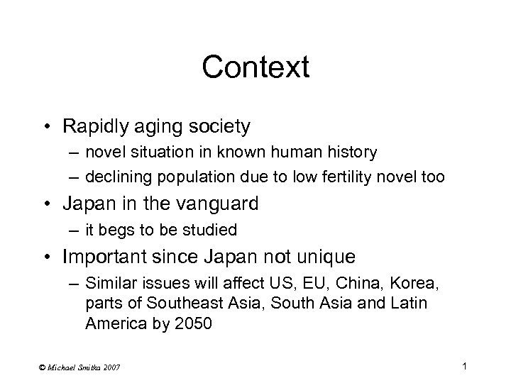 Context • Rapidly aging society – novel situation in known human history – declining