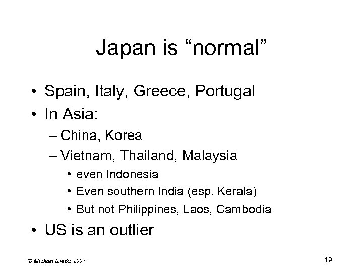 """Japan is """"normal"""" • Spain, Italy, Greece, Portugal • In Asia: – China, Korea"""