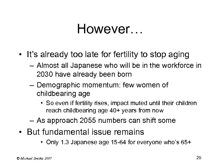 However… • It's already too late for fertility to stop aging – Almost all