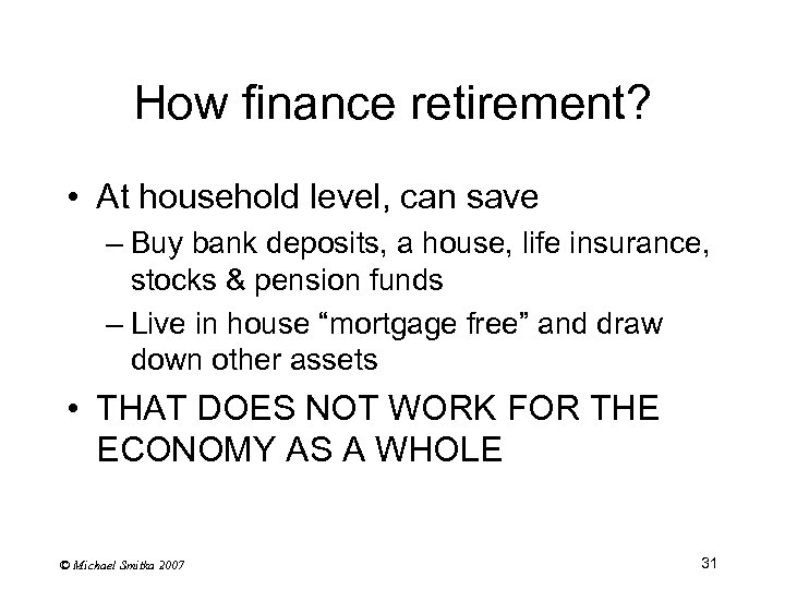 How finance retirement? • At household level, can save – Buy bank deposits, a