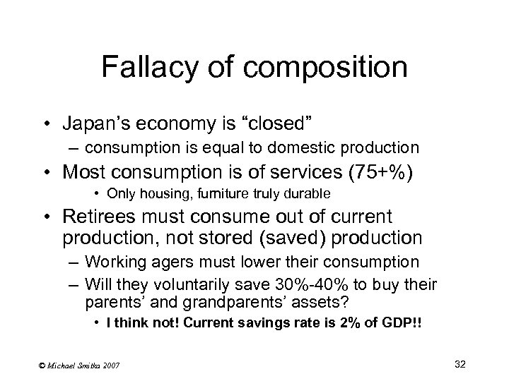 "Fallacy of composition • Japan's economy is ""closed"" – consumption is equal to domestic"