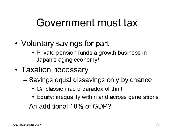 Government must tax • Voluntary savings for part • Private pension funds a growth
