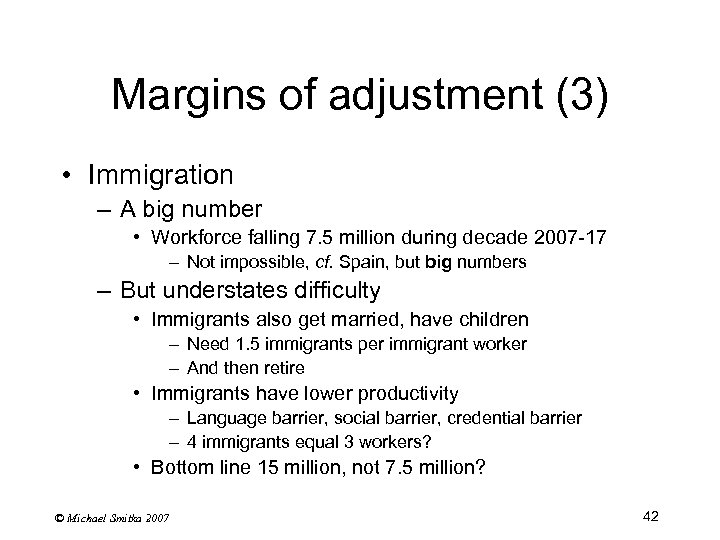 Margins of adjustment (3) • Immigration – A big number • Workforce falling 7.