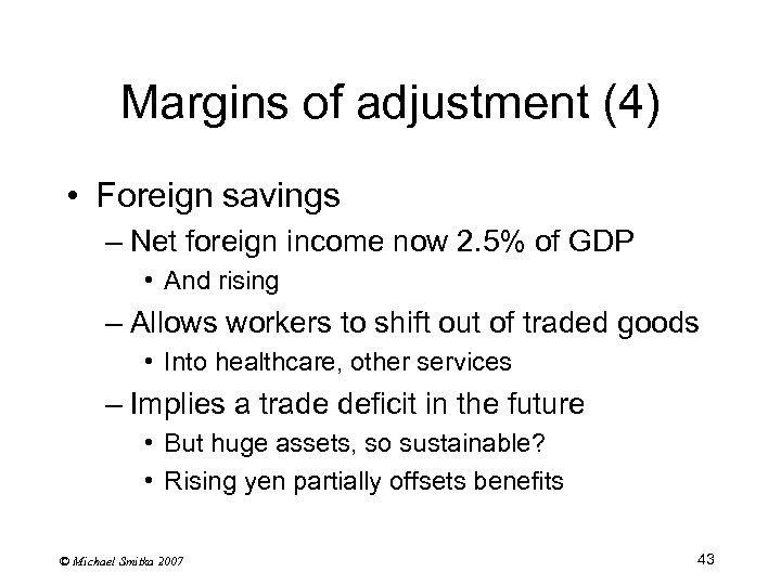Margins of adjustment (4) • Foreign savings – Net foreign income now 2. 5%