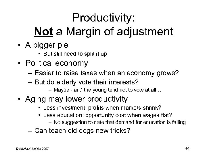 Productivity: Not a Margin of adjustment • A bigger pie • But still need