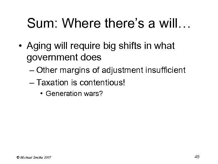 Sum: Where there's a will… • Aging will require big shifts in what government