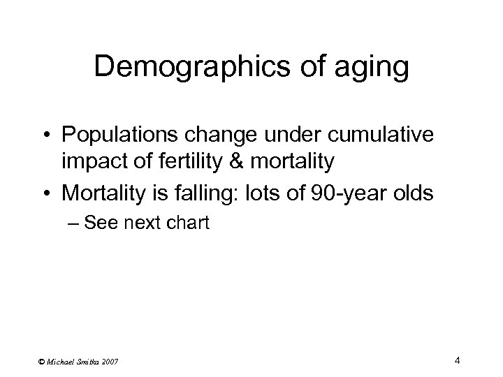 Demographics of aging • Populations change under cumulative impact of fertility & mortality •