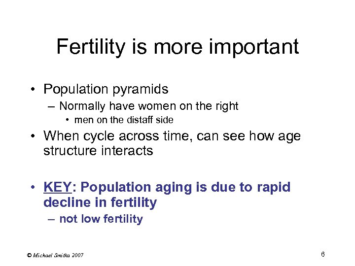 Fertility is more important • Population pyramids – Normally have women on the right