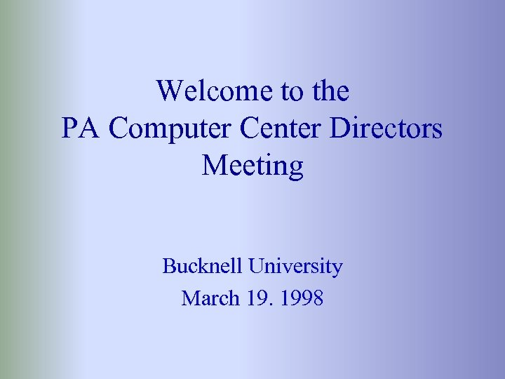 Welcome to the PA Computer Center Directors Meeting Bucknell University March 19. 1998