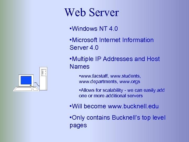Web Server • Windows NT 4. 0 • Microsoft Internet Information Server 4. 0