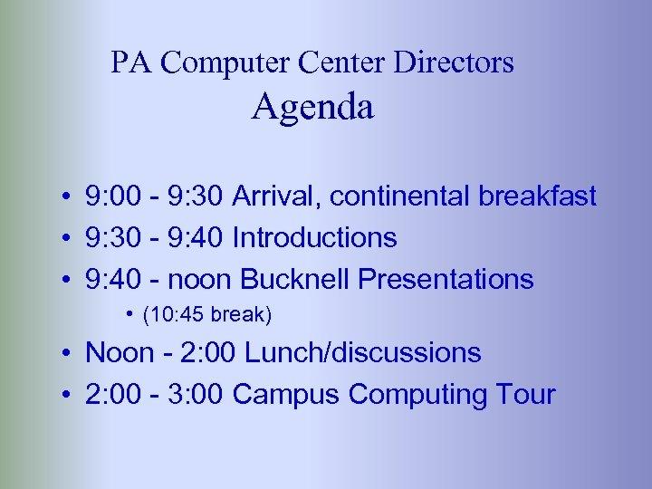 PA Computer Center Directors Agenda • 9: 00 - 9: 30 Arrival, continental breakfast