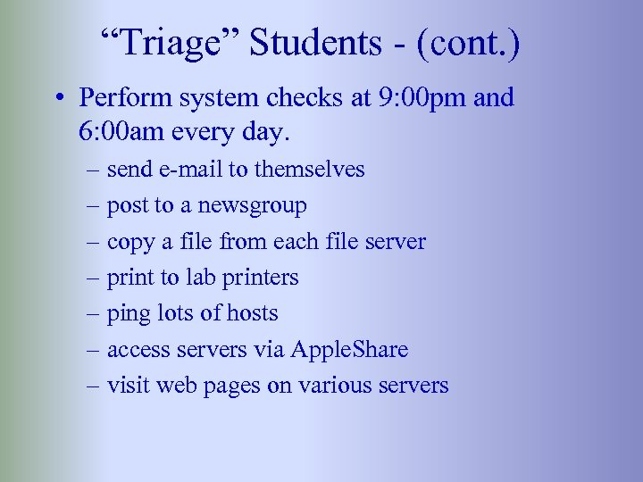 """""""Triage"""" Students - (cont. ) • Perform system checks at 9: 00 pm and"""