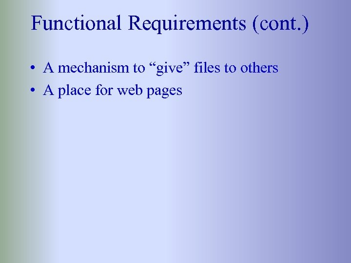 """Functional Requirements (cont. ) • A mechanism to """"give"""" files to others • A"""