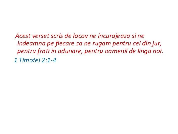 Acest verset scris de Iacov ne incurajeaza si ne indeamna pe fiecare sa ne