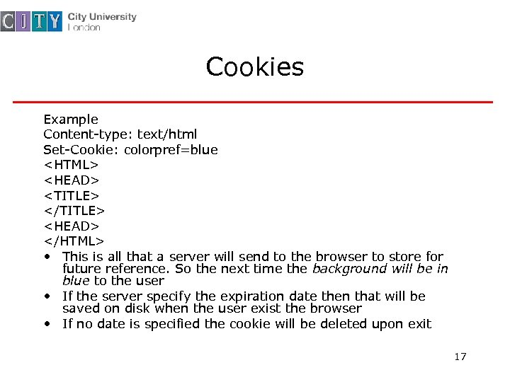Cookies Example Content-type: text/html Set-Cookie: colorpref=blue <HTML> <HEAD> <TITLE> </TITLE> <HEAD> </HTML> • This