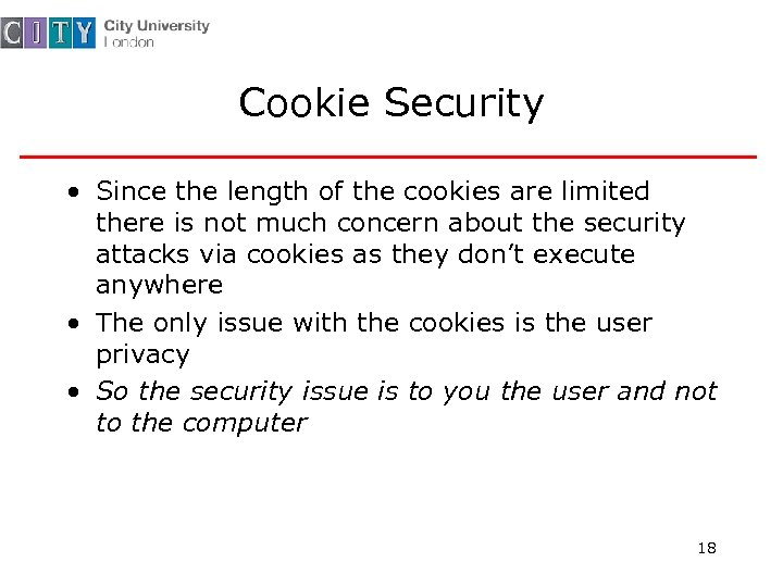 Cookie Security • Since the length of the cookies are limited there is not