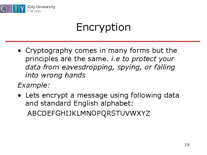 Encryption • Cryptography comes in many forms but the principles are the same. i.