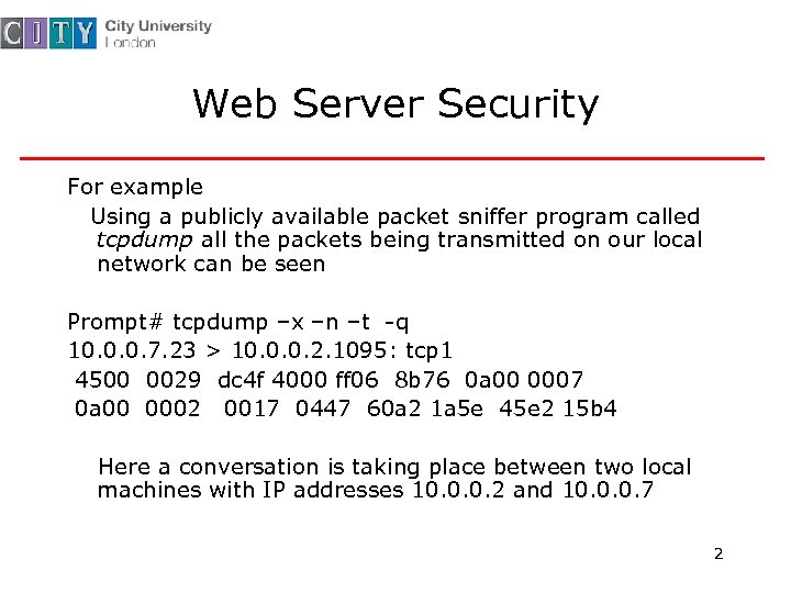 Web Server Security For example Using a publicly available packet sniffer program called tcpdump