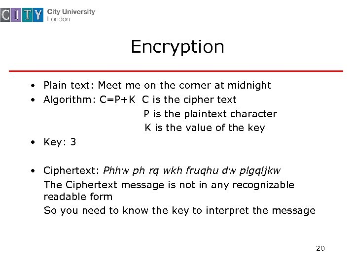 Encryption • Plain text: Meet me on the corner at midnight • Algorithm: C=P+K