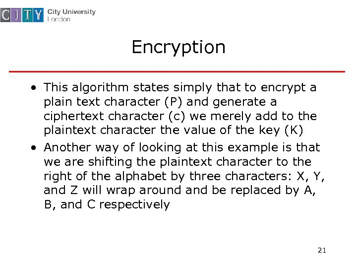 Encryption • This algorithm states simply that to encrypt a plain text character (P)