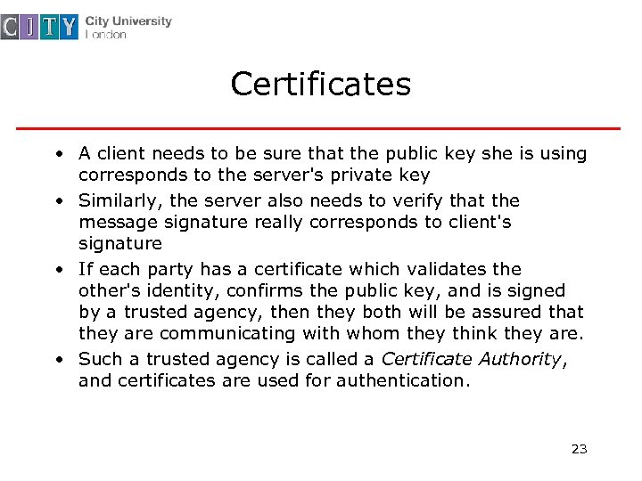Certificates • A client needs to be sure that the public key she is