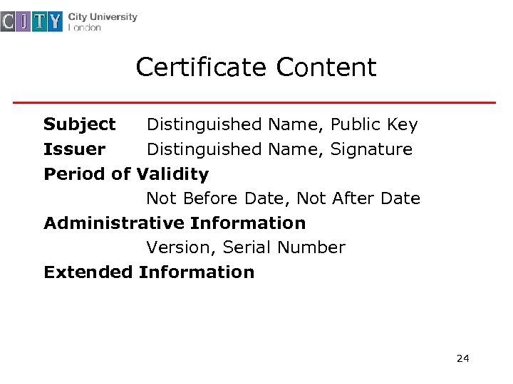 Certificate Content Subject Distinguished Name, Public Key Issuer Distinguished Name, Signature Period of Validity