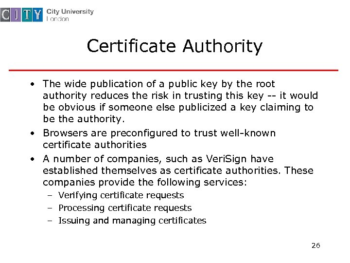 Certificate Authority • The wide publication of a public key by the root authority