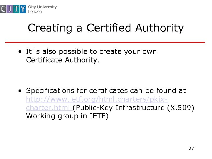 Creating a Certified Authority • It is also possible to create your own Certificate