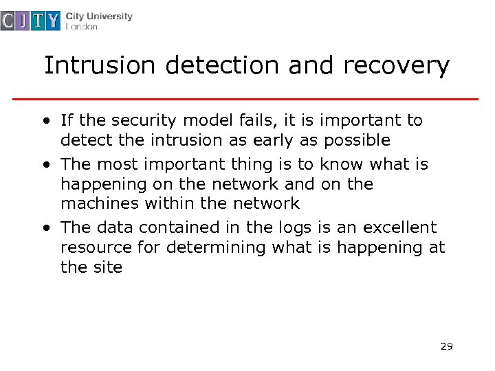 Intrusion detection and recovery • If the security model fails, it is important to