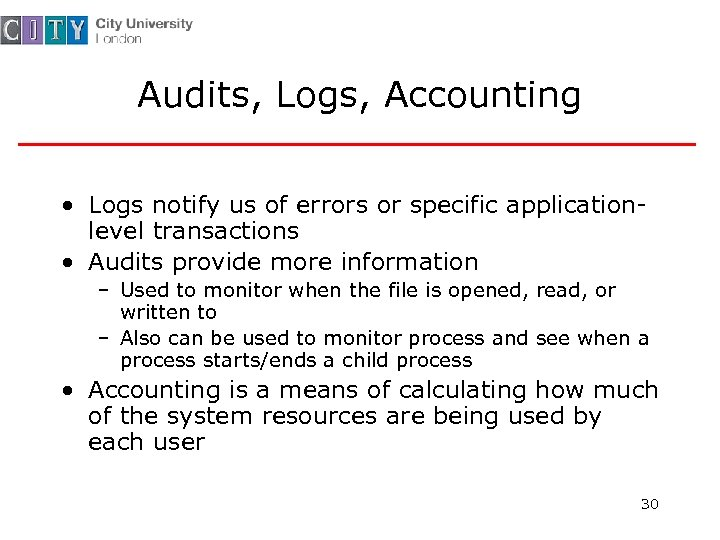 Audits, Logs, Accounting • Logs notify us of errors or specific applicationlevel transactions •