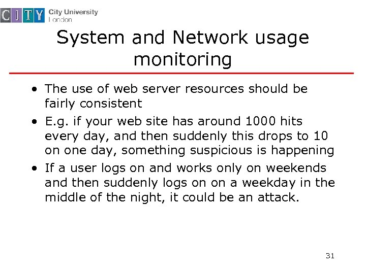 System and Network usage monitoring • The use of web server resources should be
