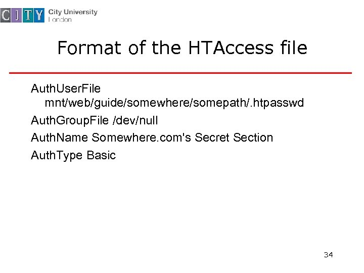 Format of the HTAccess file Auth. User. File mnt/web/guide/somewhere/somepath/. htpasswd Auth. Group. File /dev/null