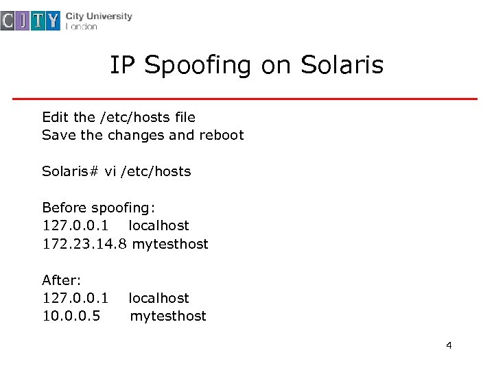 IP Spoofing on Solaris Edit the /etc/hosts file Save the changes and reboot Solaris#