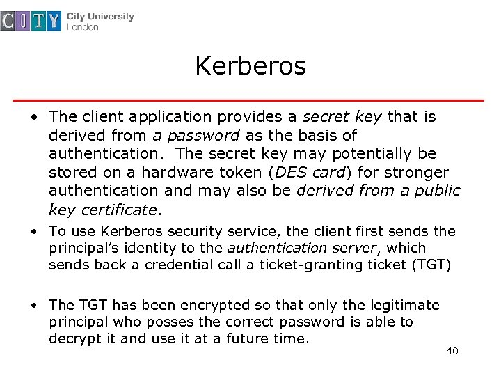 Kerberos • The client application provides a secret key that is derived from a