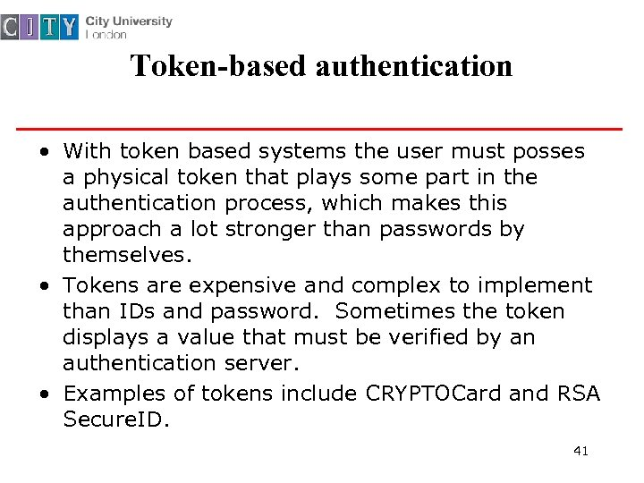 Token-based authentication • With token based systems the user must posses a physical token