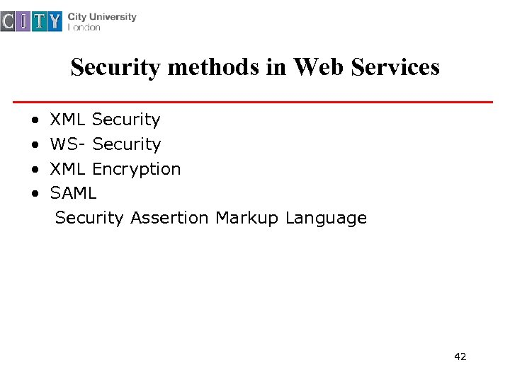 Security methods in Web Services • XML Security • WS- Security • XML Encryption