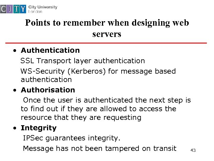 Points to remember when designing web servers • Authentication SSL Transport layer authentication WS-Security