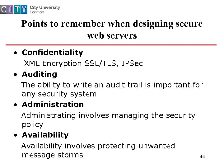 Points to remember when designing secure web servers • Confidentiality XML Encryption SSL/TLS, IPSec